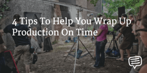 Wrap your production on time