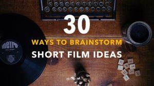 30 Short Film Ideas You Can Actually Produce