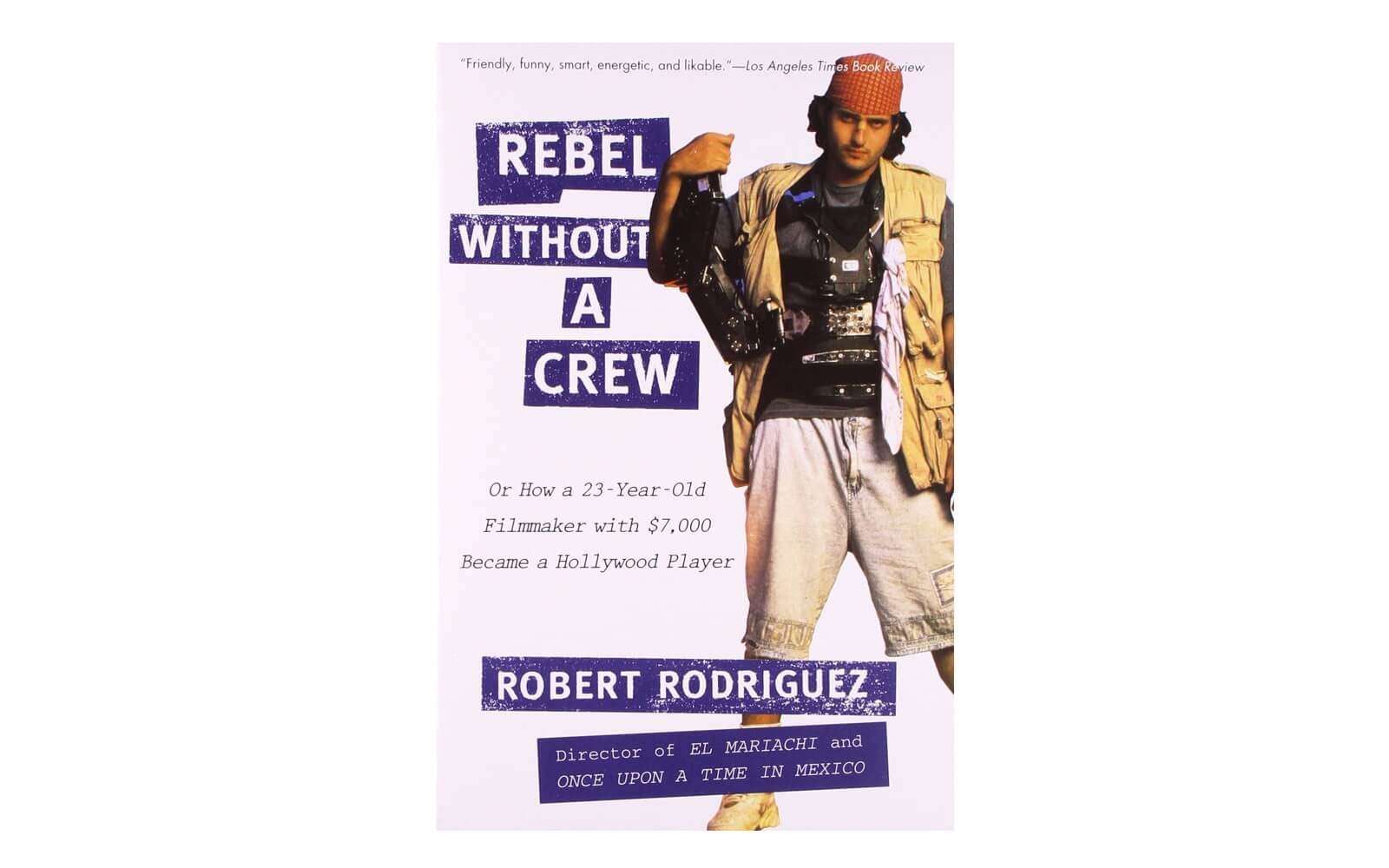 Best Filmmaking Books - Rebel Without A Crew - Robert Rodriguez - Shooting On A Budget - StudioBinder